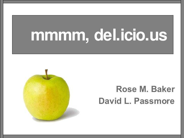 mmmm, del.icio.us Rose M. Baker David L. Passmore