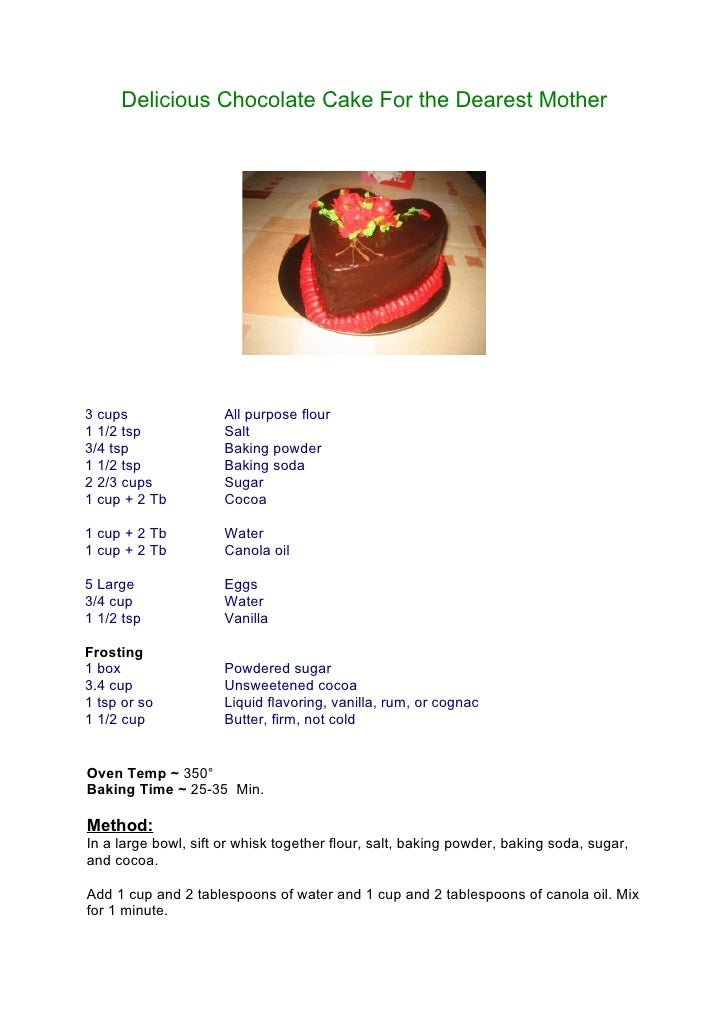 Delicious Chocolate Cake For the Dearest Mother     3 cups                All purpose flour 1 1/2 tsp             Salt 3/4...