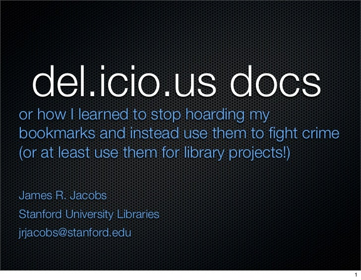 del.icio.us docs or how I learned to stop hoarding my bookmarks and instead use them to fight crime (or at least use them f...