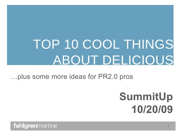 TOP 10 COOL THINGS ABOUT DELICIOUS SummitUp 10/20/09 … plus some more ideas for PR2.0 pros