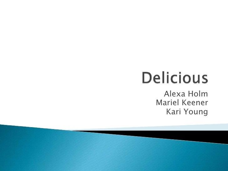 Delicious<br />Alexa Holm<br />Mariel Keener<br />Kari Young<br />