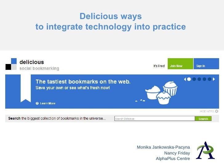 Delicious ways  to integrate technology into practice  Monika Jankowska-Pacyna Nancy Friday AlphaPlus Centre