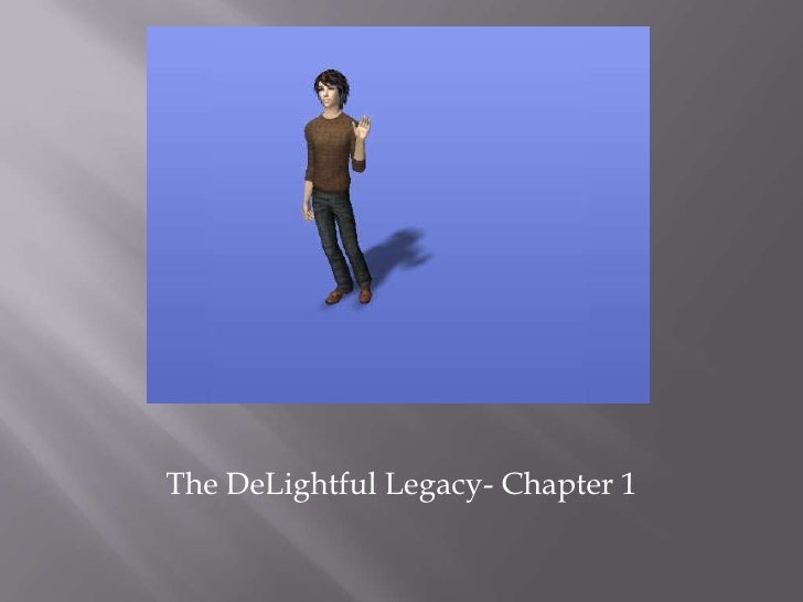 The DeLightful Legacy- Chapter 1<br />