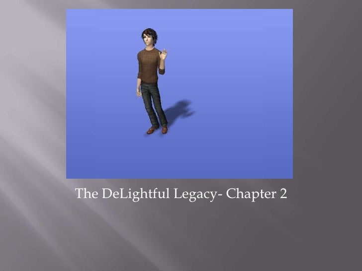 The DeLightful Legacy- Chapter 2<br />
