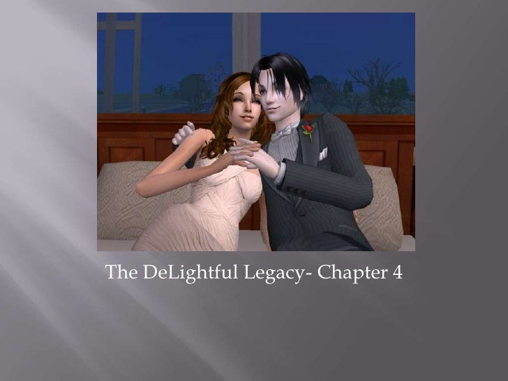 The DeLightful Legacy- Chapter 4<br />