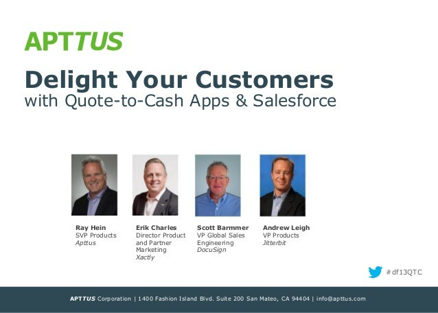 Delight Your Customers  with Quote-to-Cash Apps & Salesforce  Ray Hein SVP Products Apttus  Erik Charles Director Product ...