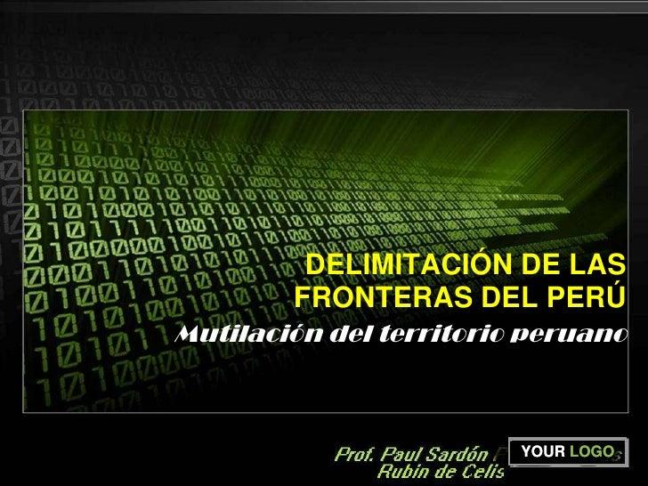 DELIMITACIÓN DE LAS FRONTERAS DEL PERÚ<br />Mutilación del territorio peruano<br />