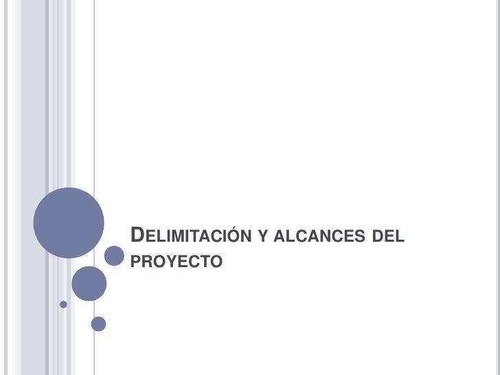 DELIMITACIÓN Y ALCANCES DELPROYECTO