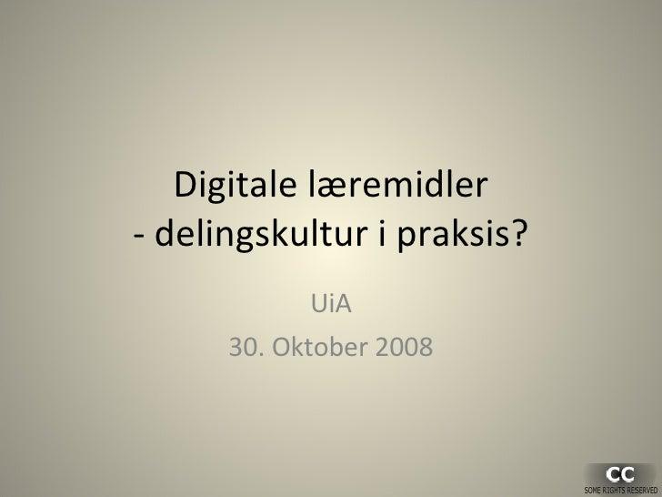 Digitale læremidler - delingskultur i praksis? UiA 30.  O ktober 2008