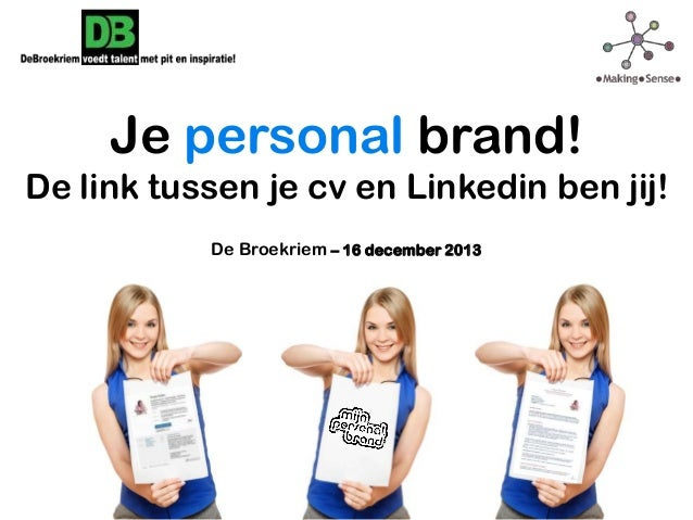 Je personal brand! De link tussen je cv en Linkedin ben jij! De Broekriem – 16 december 2013