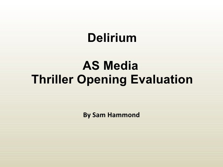 Delirium AS Media  Thriller Opening Evaluation By Sam Hammond