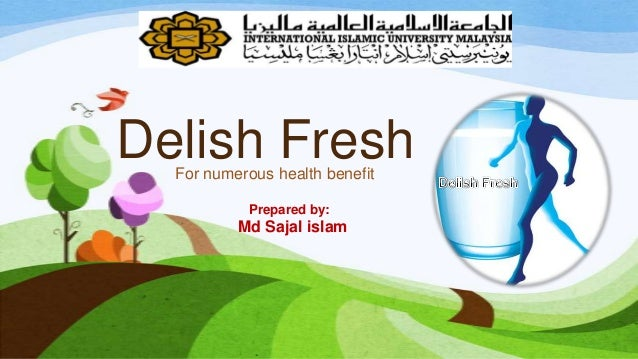 Delish Fresh For numerous health benefit Prepared by:  Md Sajal islam