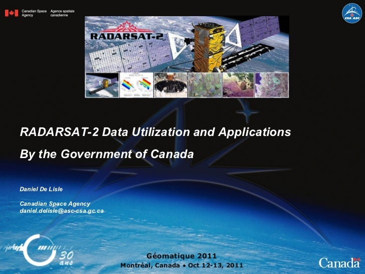 RADARSAT-2 Data Utilization and Applications By the Government of Canada  Géomatique 2011 Montréal, Canada ● Oct 12-13, 20...