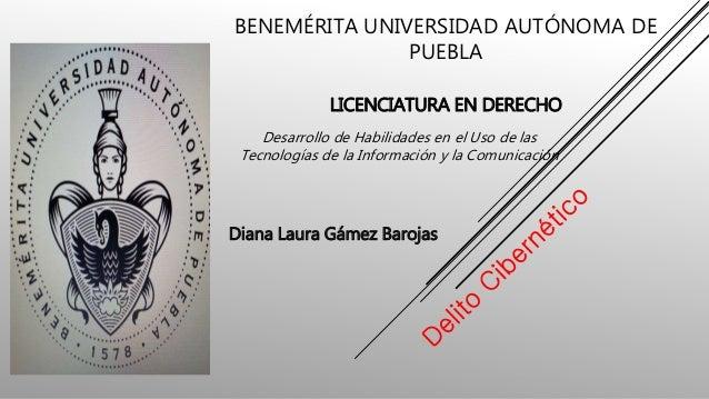 BENEMÉRITA UNIVERSIDAD AUTÓNOMA DE PUEBLA LICENCIATURA EN DERECHO Diana Laura Gámez Barojas Desarrollo de Habilidades en e...