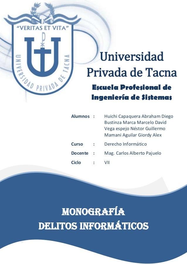 Universidad Privada de Tacna Escuela Profesional de Ingeniería de Sistemas Monografía Delitos informáticos Alumnos : Huich...