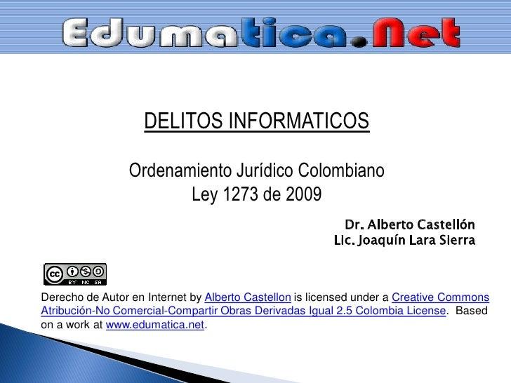 DELITOS INFORMATICOS                  Ordenamiento Jurídico Colombiano                        Ley 1273 de 2009            ...