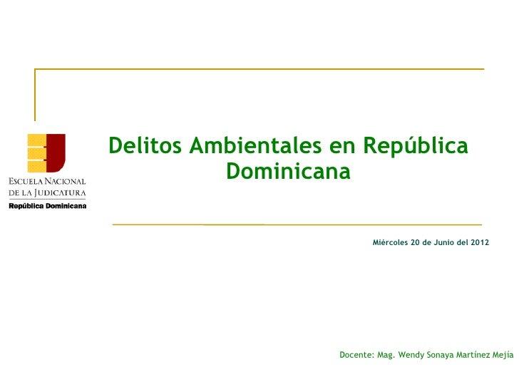 Delitos Ambientales en República          Dominicana                           Miércoles 20 de Junio del 2012             ...