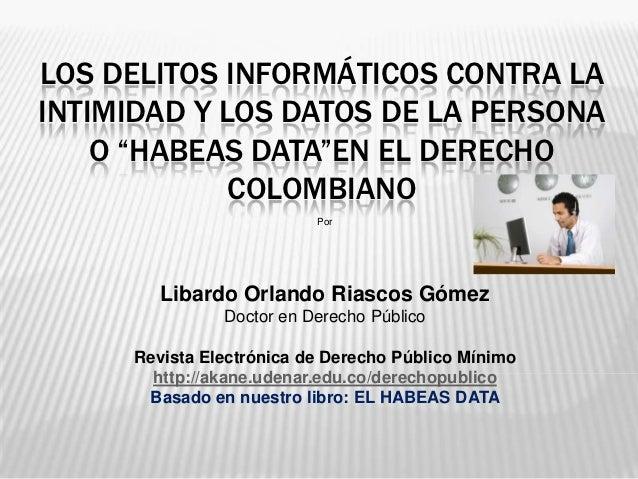 """LOS DELITOS INFORMÁTICOS CONTRA LAINTIMIDAD Y LOS DATOS DE LA PERSONA    O """"HABEAS DATA""""EN EL DERECHO             COLOMBIA..."""