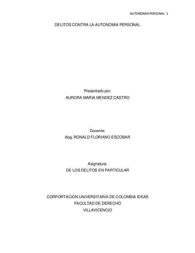 AUTONOMIA PERSONAL 1  DELITOS CONTRA LA AUTONOMIA PERSONAL  Presentado por: AURORA MARIA MENDEZ CASTRO  Docente: Abg. RONA...