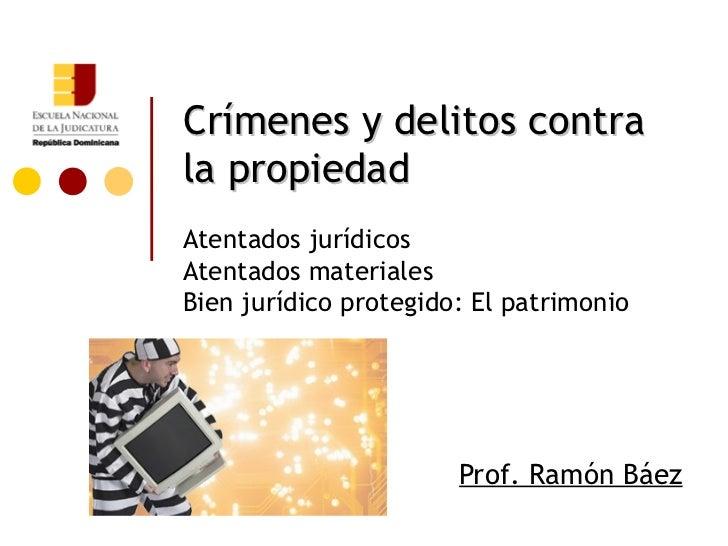 Crímenes y delitos contrala propiedadAtentados jurídicosAtentados materialesBien jurídico protegido: El patrimonio        ...