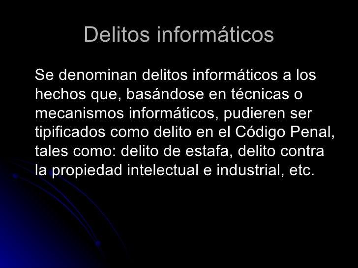Delitos informáticos <ul><li>Se denominan delitos informáticos a los hechos que, basándose en técnicas o mecanismos inform...