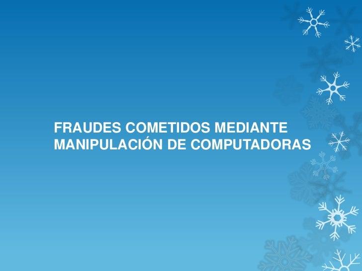 FRAUDES COMETIDOS MEDIANTEMANIPULACIÓN DE COMPUTADORAS