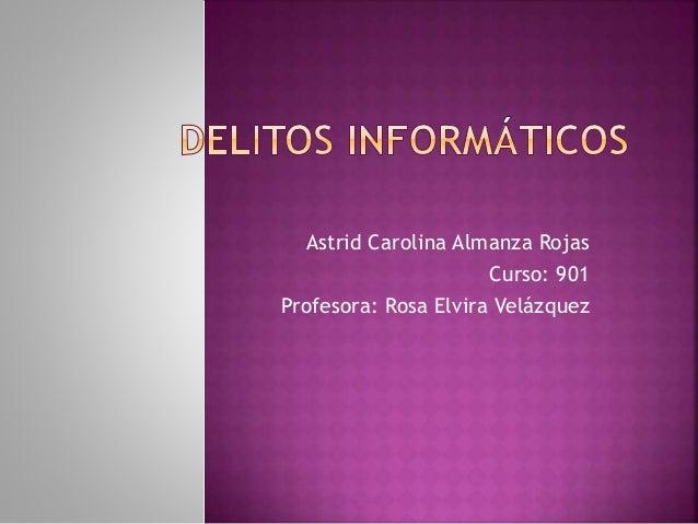 Astrid Carolina Almanza Rojas Curso: 901 Profesora: Rosa Elvira Velázquez