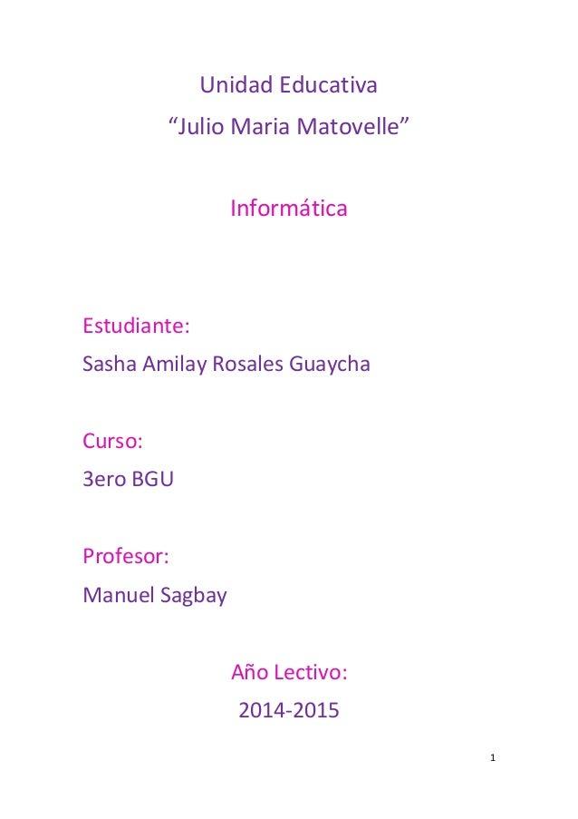 """1 Unidad Educativa """"Julio Maria Matovelle"""" Informática Estudiante: Sasha Amilay Rosales Guaycha Curso: 3ero BGU Profesor: ..."""