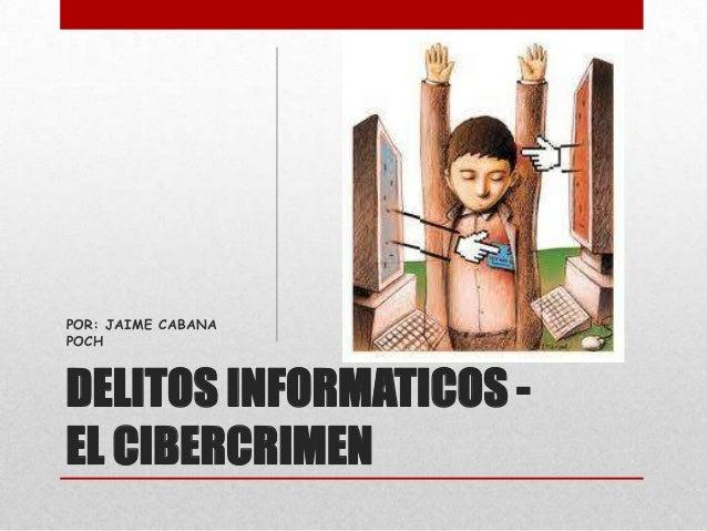 DELITOS INFORMATICOS -EL CIBERCRIMENPOR: JAIME CABANAPOCH