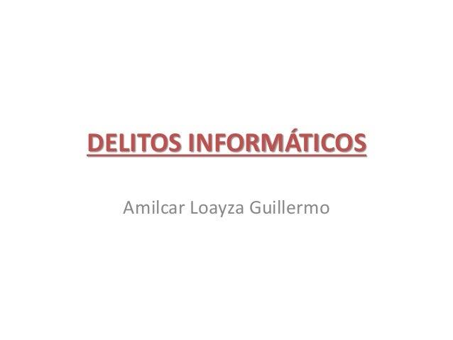 DELITOS INFORMÁTICOS Amilcar Loayza Guillermo