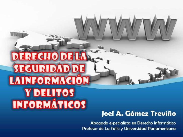 Joel A. Gómez Treviño    Abogado especialista en Derecho InformáticoProfesor de La Salle y Universidad Panamericana
