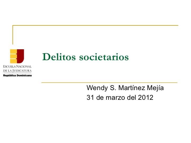 Delitos societarios         Wendy S. Martínez Mejía         31 de marzo del 2012