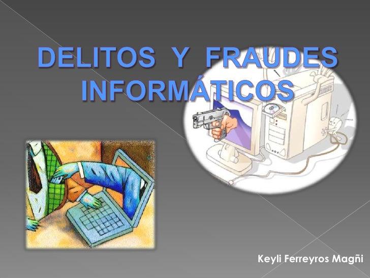 DELITOS  Y  FRAUDES INFORMÁTICOS<br />Keyli Ferreyros Magñi<br />