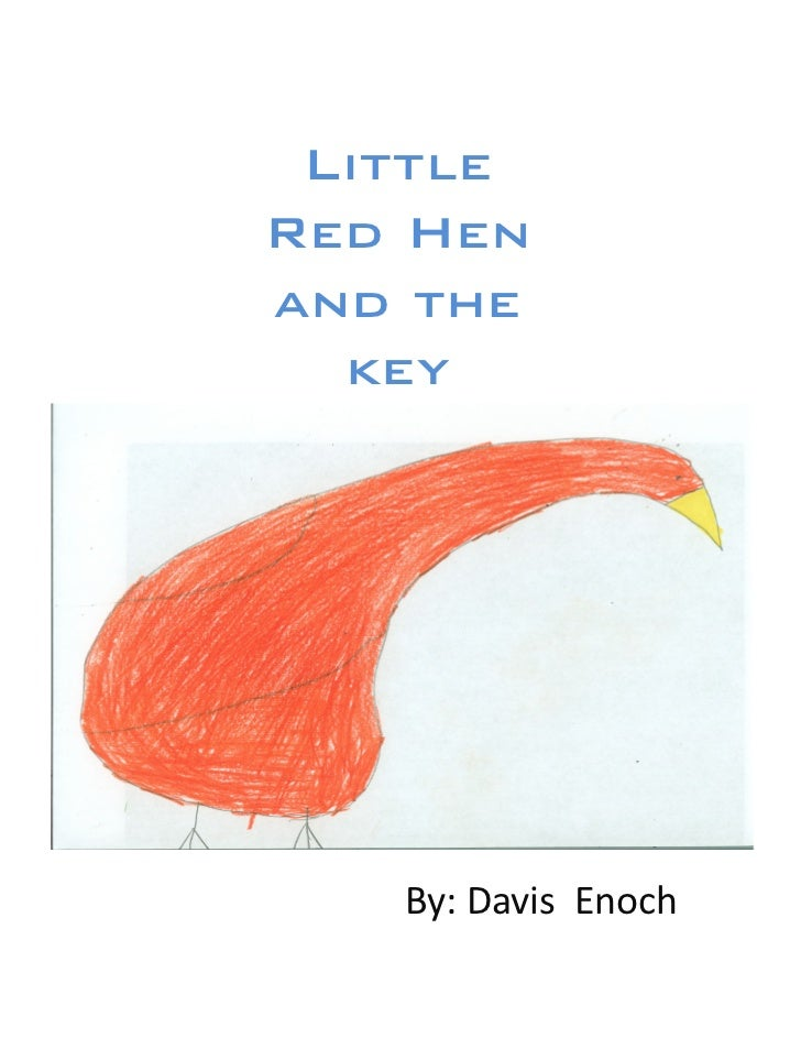 LittleRed Henand the  key!   By:	  Davis	  	  Enoch