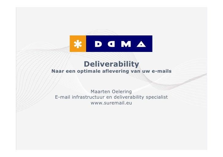 DeliverabilityNaar een optimale aflevering van uw e-mails                 Maarten Oelering E-mail infrastructuur en delive...