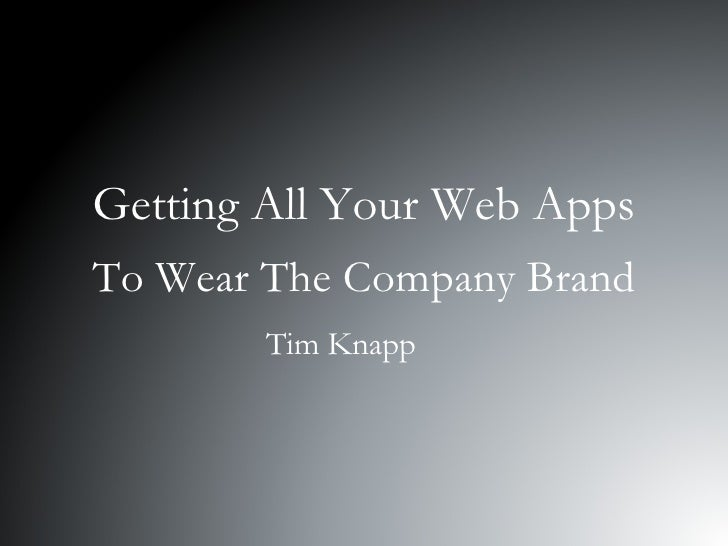Getting All Your Web Apps To Wear The Company Brand Tim Knapp