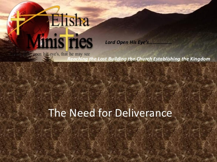 Lord Open His Eye's………………   Reaching the Lost Building the Church Establishing the KingdomThe Need for Deliverance