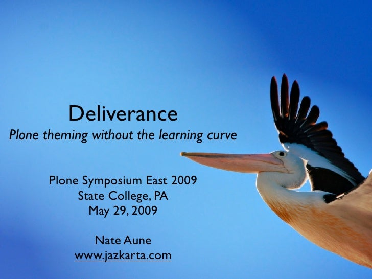 Deliverance                   Deliverance Plone theming without the learning curve         Plone Symposium East 2009      ...