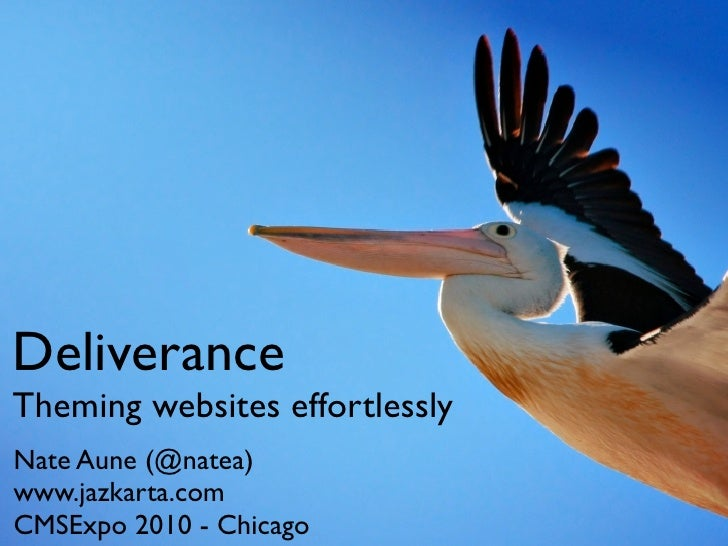 Deliverance Theming websites effortlessly Nate Aune (@natea) www.jazkarta.com CMSExpo 2010 - Chicago