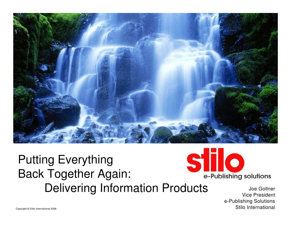 Putting Everything  Back Together Again:       Delivering Information Products              Joe Gollner                   ...