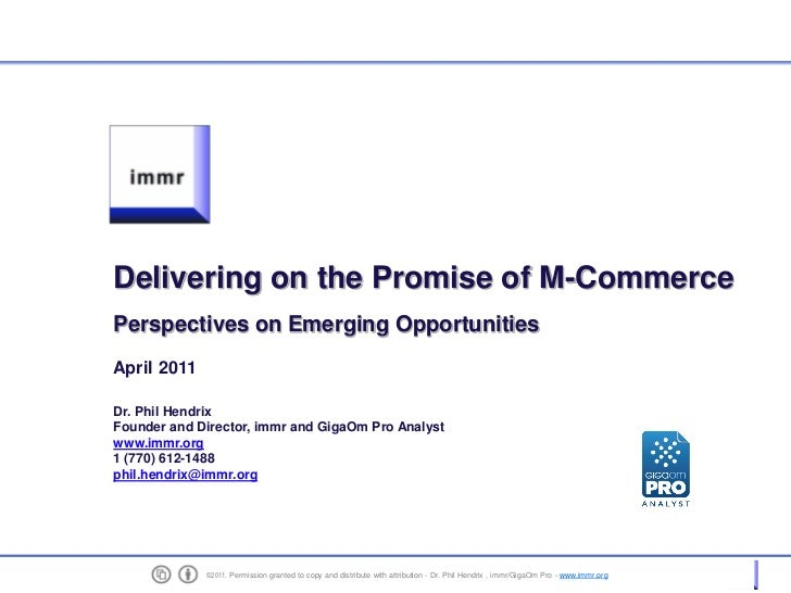 Delivering on the Promise of M-Commerce    Perspectives on Emerging Opportunities    April 2011    Dr. Phil Hendrix    Fou...