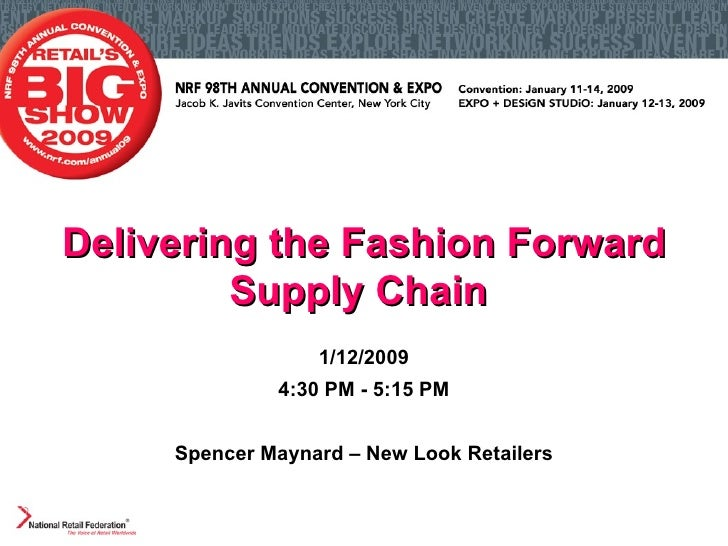 Delivering the Fashion Forward Supply Chain   1/12/2009 4:30 PM - 5:15 PM Spencer Maynard – New Look Retailers