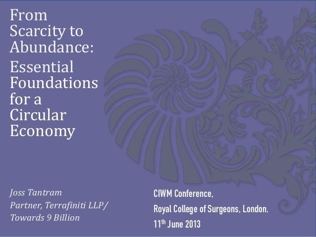 FromScarcity toAbundance:EssentialFoundationsfor aCircularEconomyCIWM Conference,Royal College of Surgeons, London.11th Ju...
