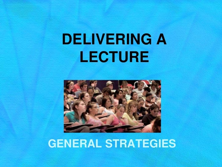 DELIVERING A LECTURE<br />GENERAL STRATEGIES <br />