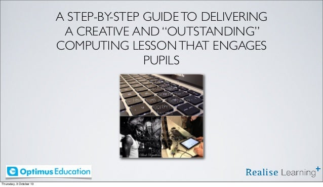 "A STEP-BY-STEP GUIDE TO DELIVERING A CREATIVE AND ""OUTSTANDING"" COMPUTING LESSON THAT ENGAGES PUPILS  Thursday, 3 October ..."