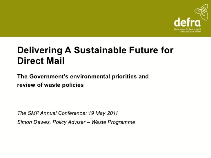 Delivering A Sustainable Future for Direct Mail The Government's environmental priorities and review of waste policies The...