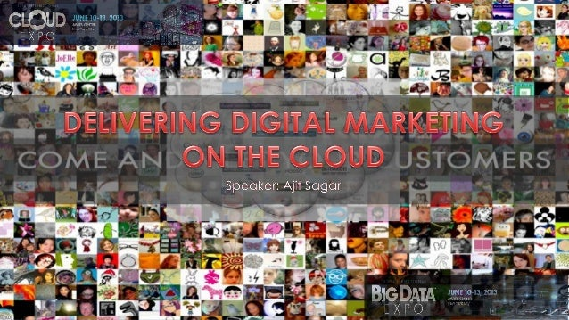 Delivering digital marketing on the cloud   cloud expo 2013, javits center, new york, june 13, 2013