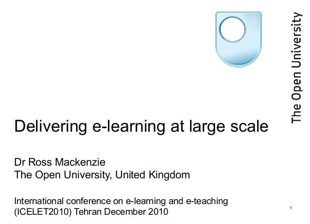 Delivering e-learning at large scale Dr Ross Mackenzie The Open University, United Kingdom International conference on e-l...