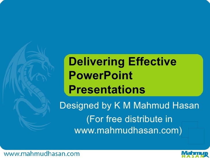 Delivering Effective PowerPoint Presentations Designed by K M Mahmud Hasan (For free distribute in www.mahmudhasan.com)