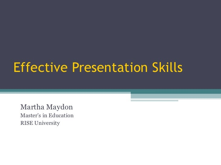 Effective Presentation Skills Martha Maydon Master's in Education RISE University
